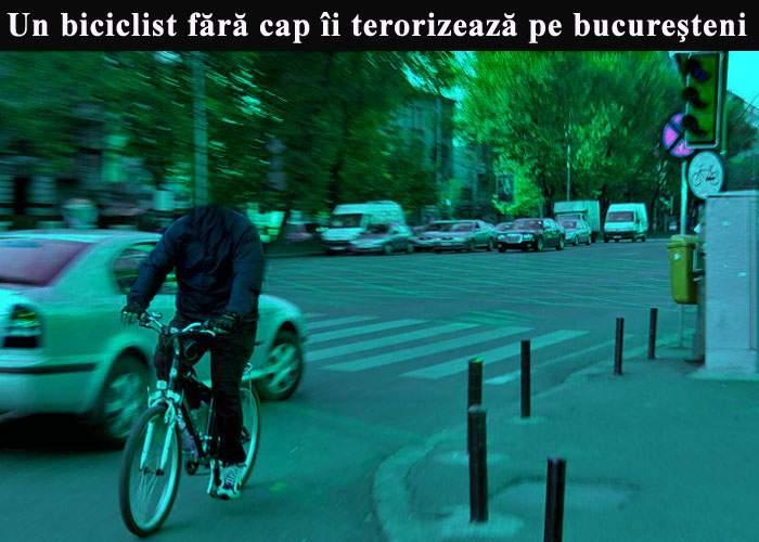 Un biciclist fără cap îi terorizează pe bucureştenii din Sectorul 4