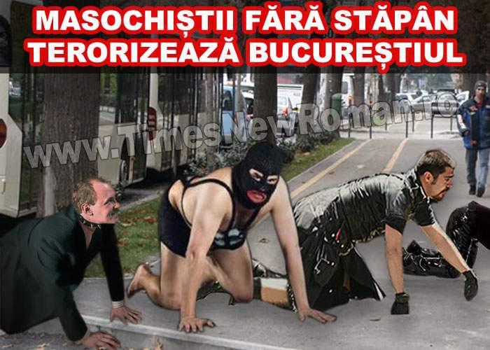 Masochiştii fără stăpân terorizează Bucureştiul