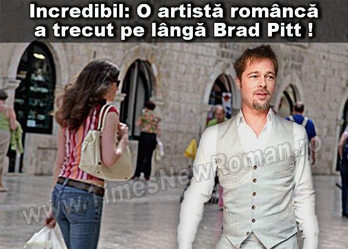 O actriţă româncă s-a aflat la maximum doi metri de Brad Pitt