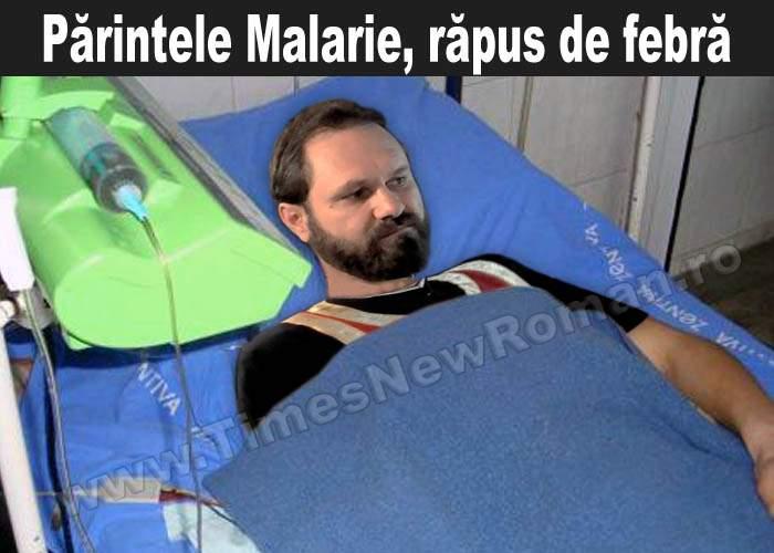 Părintele Malarie, internat de urgență la spital pentru febră și vărsături