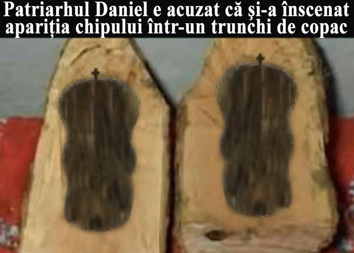 Patriarhul Daniel şi-a înscenat apariţia chipului într-un trunchi de copac