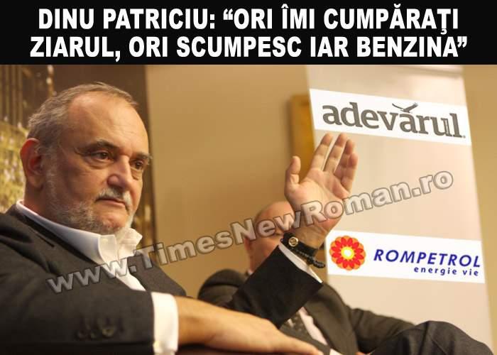 """Dinu Patriciu: """"Am scumpit benzina pentru că ziarul Adevărul nu se vinde"""""""