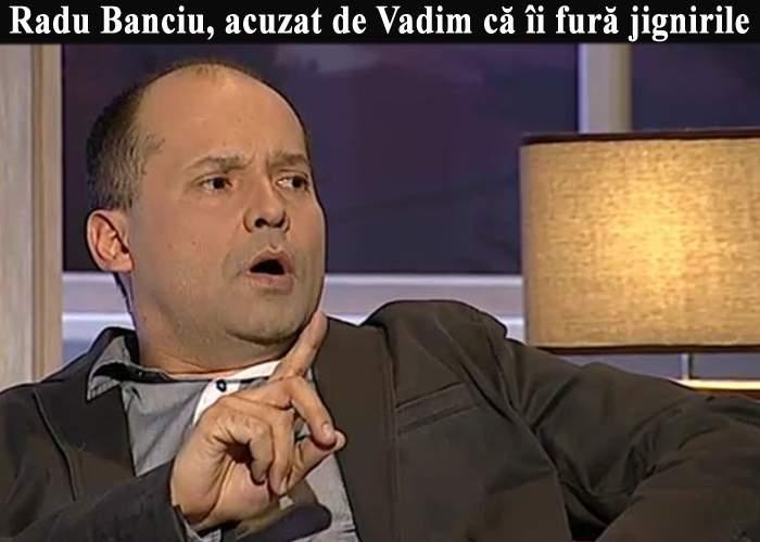 Vadim îl acuză pe Radu Banciu că-i foloseşte jignirile fără să-l citeze