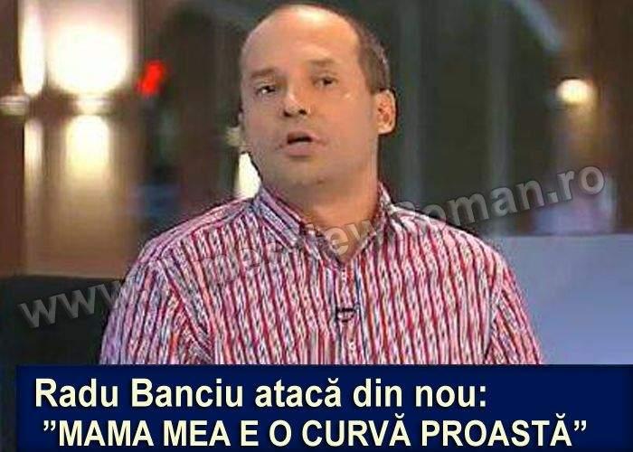 """Radu Banciu jignește din nou: """"Mamă, ești o curvă proastă și grasă"""""""