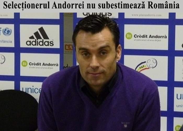 """Selecţionerul Andorrei: """"Nu mai există echipe mici, România nu trebuie subestimată"""""""